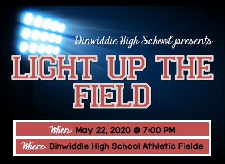 "Dinwiddie High School Presents ""Light Up The Field"". When: May 22, 2020, at 7:00 pm. Where: Dinwiddie High School Athletic Fields"